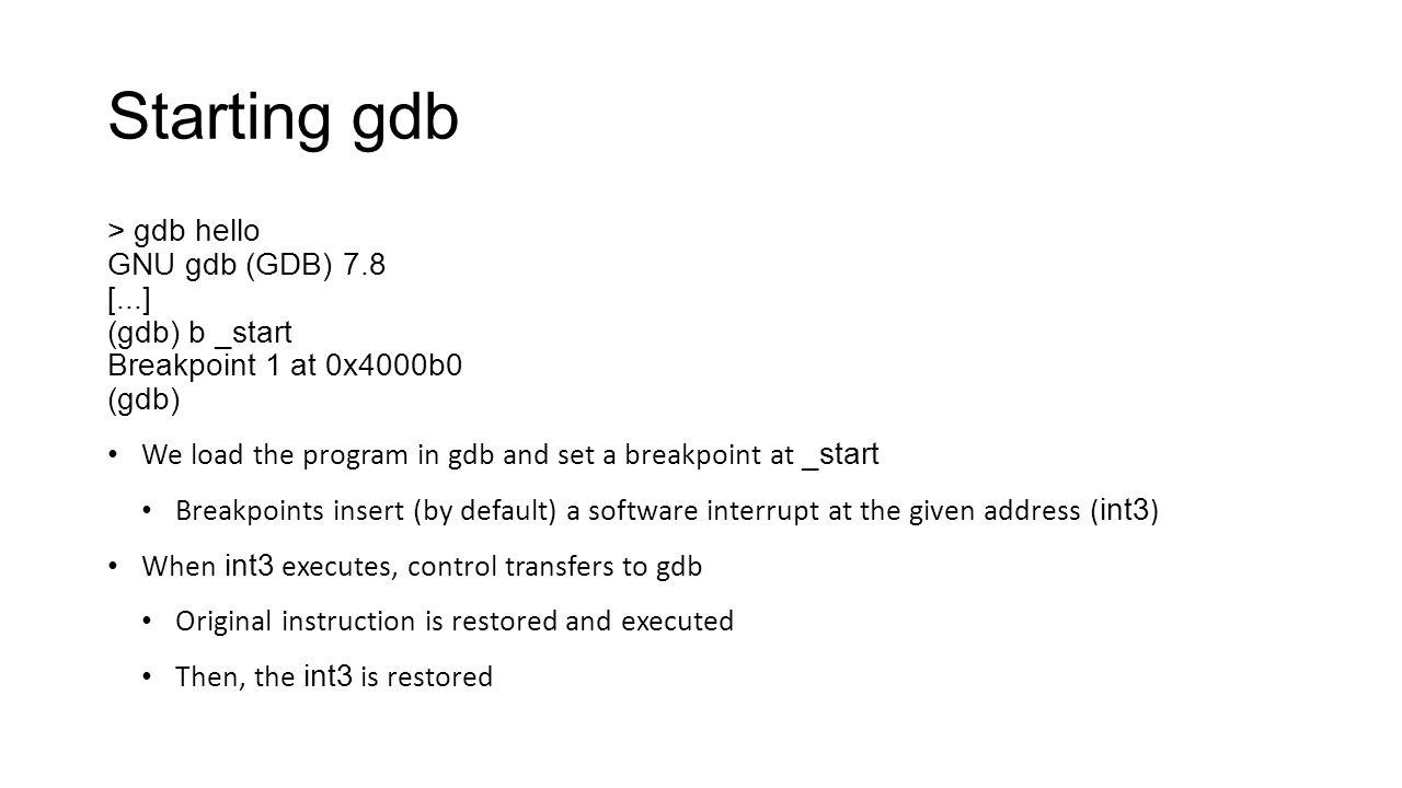 Starting gdb > gdb hello GNU gdb (GDB) 7.8 [...] (gdb) b _start